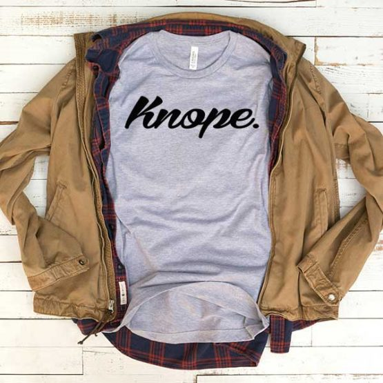 T-Shirt Knope men women funny graphic quotes tumblr tee. Printed and delivered from USA or UK.