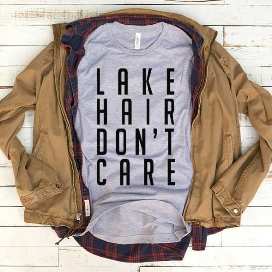T-Shirt Lake Hair Don't Care men women funny graphic quotes tumblr tee. Printed and delivered from USA or UK.