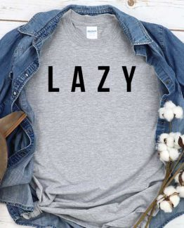 T-Shirt Lazy men women crew neck tee. Printed and delivered from USA or UK