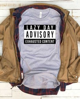 T-Shirt Lazy Day Advisory Exhausted Content men women funny graphic quotes tumblr tee. Printed and delivered from USA or UK.