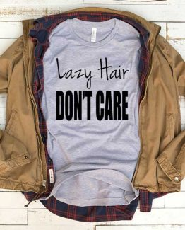 T-Shirt Lazy Hair Don't Care men women funny graphic quotes tumblr tee. Printed and delivered from USA or UK.