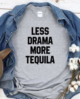 T-Shirt Less Drama More Tequila men women crew neck tee. Printed and delivered from USA or UK