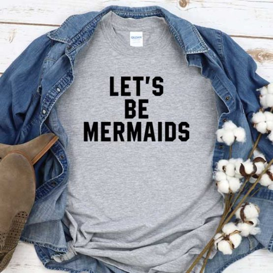 T-Shirt Let's Be Mermaids men women crew neck tee. Printed and delivered from USA or UK