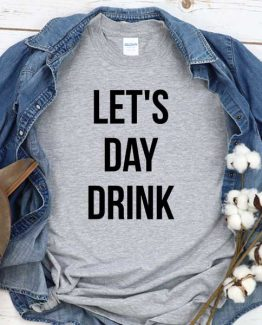 T-Shirt Let's Day Drink men women crew neck tee. Printed and delivered from USA or UK