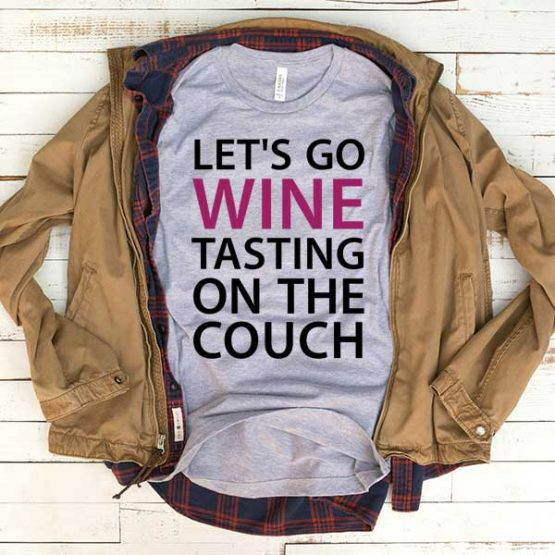 T-Shirt Lets Go Wine Tasting On The Couch men women funny graphic quotes tumblr tee. Printed and delivered from USA or UK.