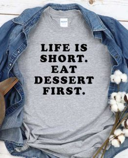 T-Shirt Life Is Short Eat Dessert First men women crew neck tee. Printed and delivered from USA or UK