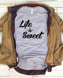 T-Shirt Life Is Sweet men women funny graphic quotes tumblr tee. Printed and delivered from USA or UK.