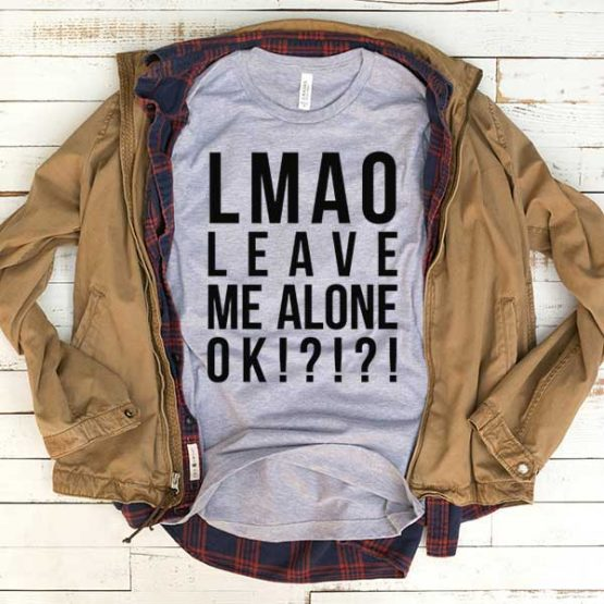 T-Shirt Lmao Leave Me Alone men women funny graphic quotes tumblr tee. Printed and delivered from USA or UK.