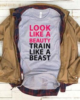 T-Shirt Look Like Beauty Train Like A Beast men women funny graphic quotes tumblr tee. Printed and delivered from USA or UK.