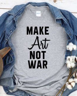 T-Shirt Make Art Not War men women crew neck tee. Printed and delivered from USA or UK