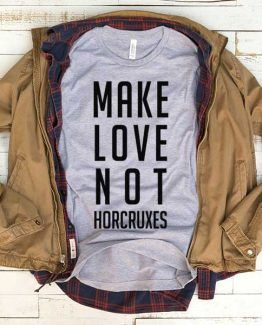 T-Shirt Make Love Not Horcruxes men women funny graphic quotes tumblr tee. Printed and delivered from USA or UK.