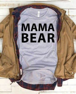T-Shirt Mama Bear men women funny graphic quotes tumblr tee. Printed and delivered from USA or UK.