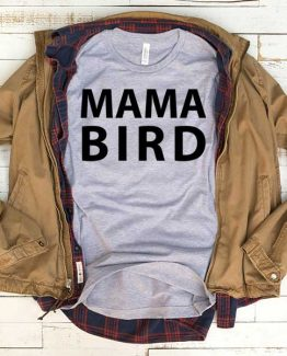 T-Shirt Mama Bird men women funny graphic quotes tumblr tee. Printed and delivered from USA or UK.