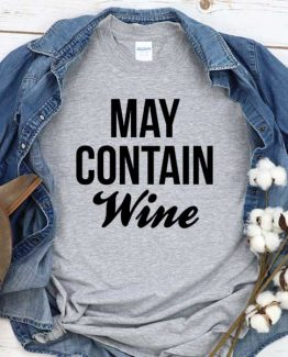 T-Shirt May Contain Wine men women crew neck tee. Printed and delivered from USA or UK