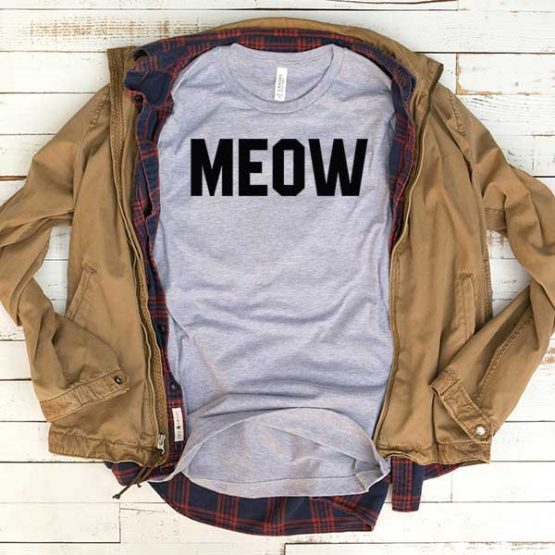 T-Shirt Meow men women funny graphic quotes tumblr tee. Printed and delivered from USA or UK.