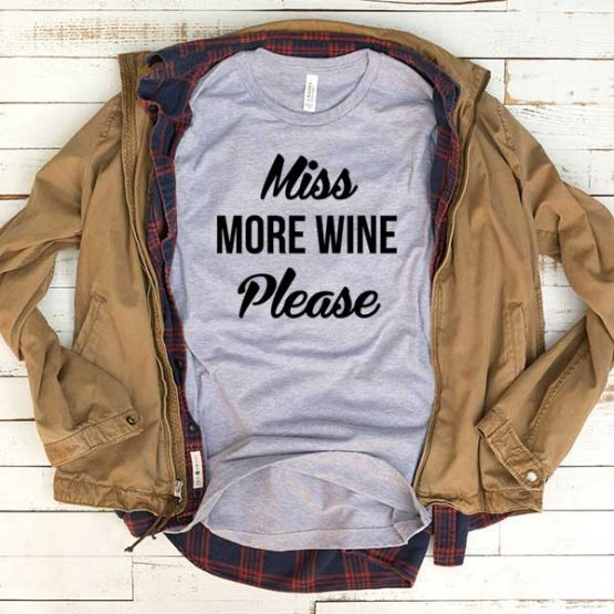 T-Shirt Miss More Wine Please men women funny graphic quotes tumblr tee. Printed and delivered from USA or UK.