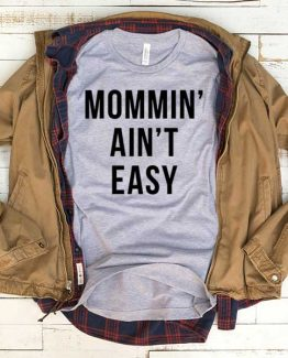 T-Shirt Mommin Ain't Easy men women funny graphic quotes tumblr tee. Printed and delivered from USA or UK.