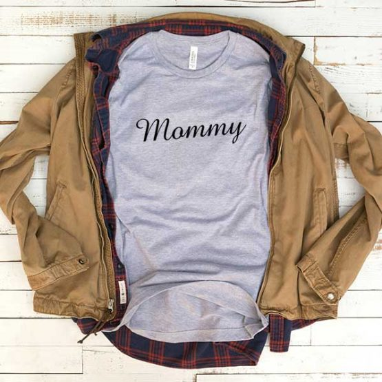 T-Shirt Mommy men women funny graphic quotes tumblr tee. Printed and delivered from USA or UK.