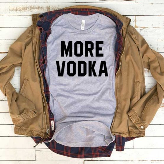 T-Shirt More Vodka men women funny graphic quotes tumblr tee. Printed and delivered from USA or UK.