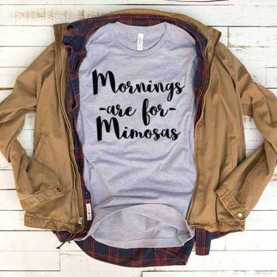 T-Shirt Mornings Are For Mimosas men women funny graphic quotes tumblr tee. Printed and delivered from USA or UK.