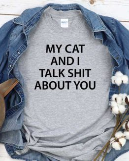 T-Shirt My Cat And I Talk Shit About You men women crew neck tee. Printed and delivered from USA or UK
