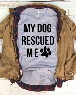 T-Shirt My Dog Rescued Me men women funny graphic quotes tumblr tee. Printed and delivered from USA or UK.