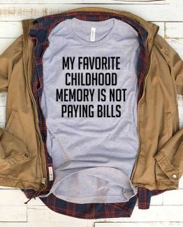 T-Shirt My Favorite Childhood Memory Is Not Paying Bills men women funny graphic quotes tumblr tee. Printed and delivered from USA or UK.