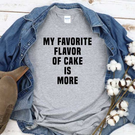 T-Shirt My Favorite Flavor Of Cake Is More men women crew neck tee. Printed and delivered from USA or UK