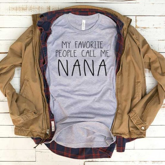 T-Shirt My Favorite People Call Me Nana men women funny graphic quotes tumblr tee. Printed and delivered from USA or UK.