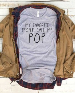 T-Shirt My Favorite People Call Me Pop men women funny graphic quotes tumblr tee. Printed and delivered from USA or UK.