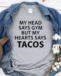 T-Shirt My Head Says Gym But My Hearts Says Tacos men women crew neck tee. Printed and delivered from USA or UK