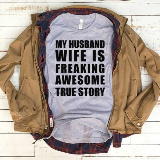 T-Shirt My Husband Wife Is Freaking Awesome True Story men women funny graphic quotes tumblr tee. Printed and delivered from USA or UK.