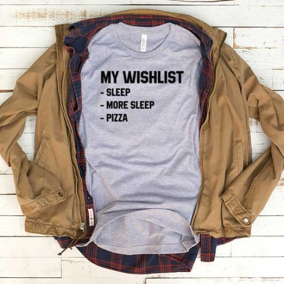 T-Shirt My Wishlist Sleep And Pizza men women funny graphic quotes tumblr tee. Printed and delivered from USA or UK.