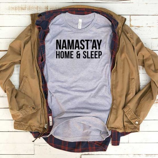 T-Shirt Namastay Home And Sleep men women funny graphic quotes tumblr tee. Printed and delivered from USA or UK.