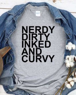 T-Shirt Nerdy Dirty Inked Curvy men women crew neck tee. Printed and delivered from USA or UK
