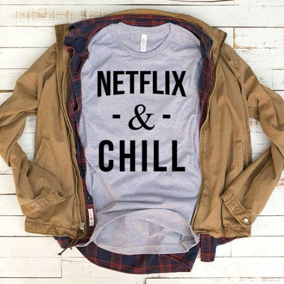 T-Shirt Netflix And Chill men women funny graphic quotes tumblr tee. Printed and delivered from USA or UK.