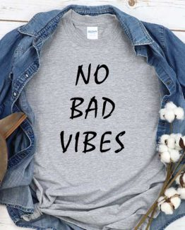 T-Shirt No Bad Vibes men women crew neck tee. Printed and delivered from USA or UK