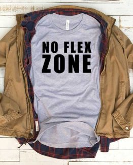 T-Shirt No Flex Zone men women funny graphic quotes tumblr tee. Printed and delivered from USA or UK.