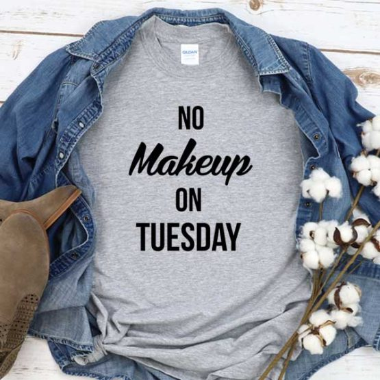 T-Shirt No Makeup On Tuesday men women crew neck tee. Printed and delivered from USA or UK