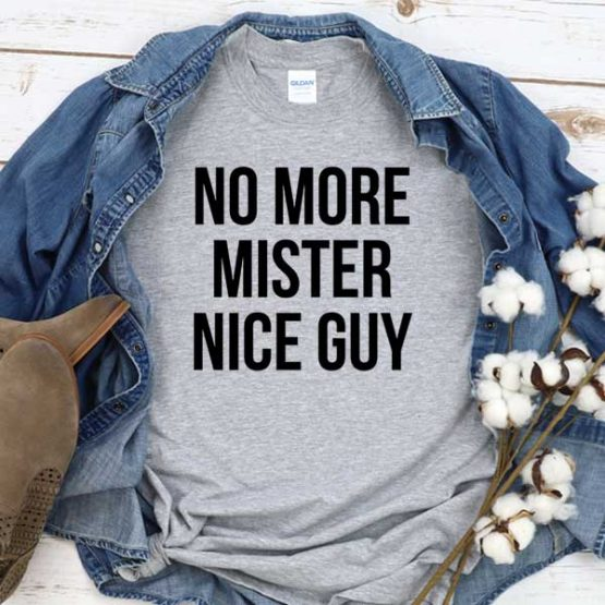 T-Shirt No More Mister Nice Guy men women crew neck tee. Printed and delivered from USA or UK