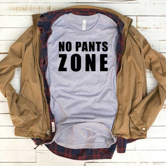 T-Shirt No Pants Zone men women funny graphic quotes tumblr tee. Printed and delivered from USA or UK.