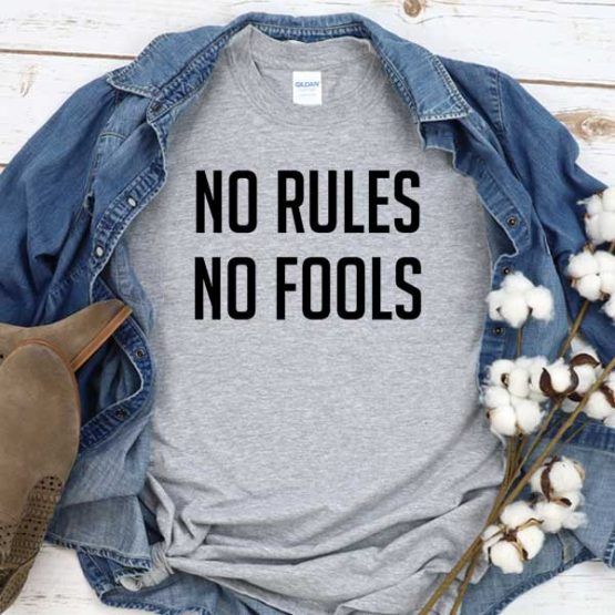 T-Shirt No Rules No Fools men women crew neck tee. Printed and delivered from USA or UK