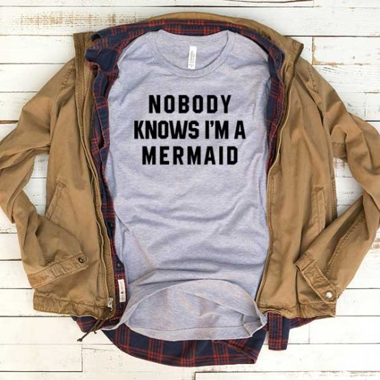 T-Shirt Nobody Knows I'm A Mermaid men women funny graphic quotes tumblr tee. Printed and delivered from USA or UK.