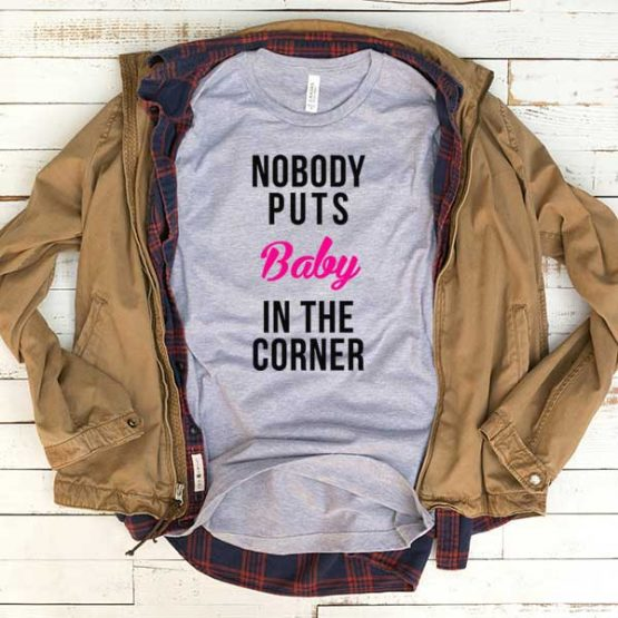 T-Shirt Nobody Puts Baby In Corner men women funny graphic quotes tumblr tee. Printed and delivered from USA or UK.