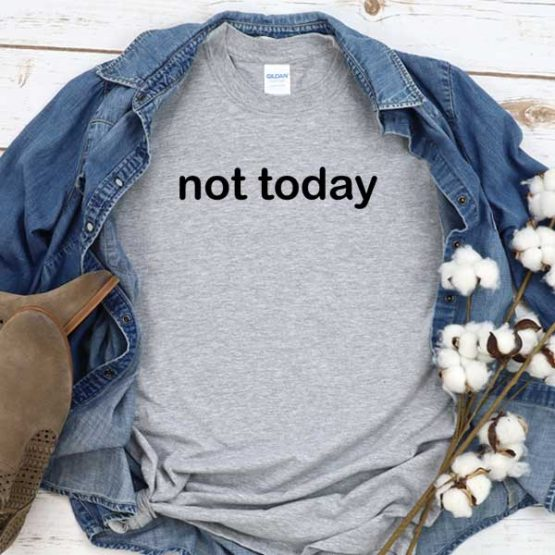 T-Shirt Not Today men women crew neck tee. Printed and delivered from USA or UK