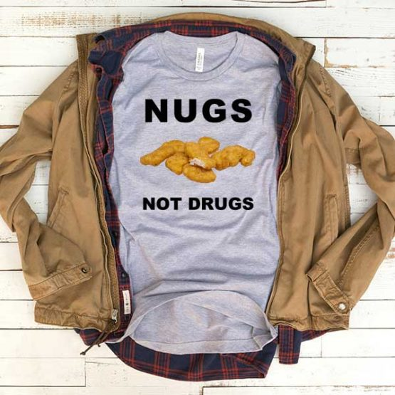T-Shirt Nugs Not Drugs men women funny graphic quotes tumblr tee. Printed and delivered from USA or UK.