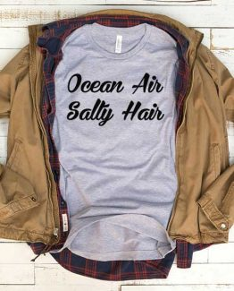 T-Shirt Ocean Air Salty Hair men women funny graphic quotes tumblr tee. Printed and delivered from USA or UK.