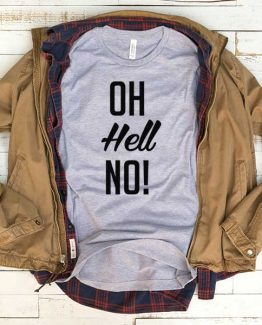 T-Shirt Oh Hell No men women funny graphic quotes tumblr tee. Printed and delivered from USA or UK.
