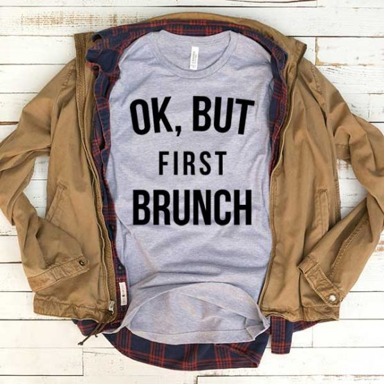 T-Shirt Ok But First Brunch men women funny graphic quotes tumblr tee. Printed and delivered from USA or UK.