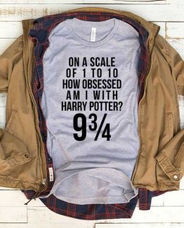 T-Shirt On Scale Of I To 10 How Obsessed Am I With Harry Potter men women funny graphic quotes tumblr tee. Printed and delivered from USA or UK.
